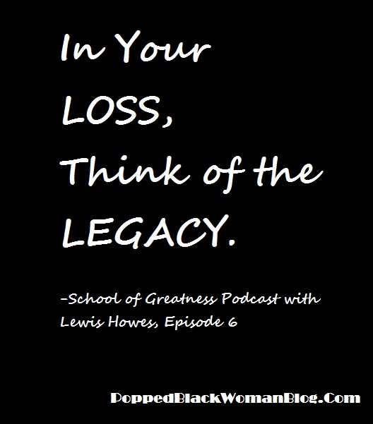 In Your Loss Think of the Legacy Quote