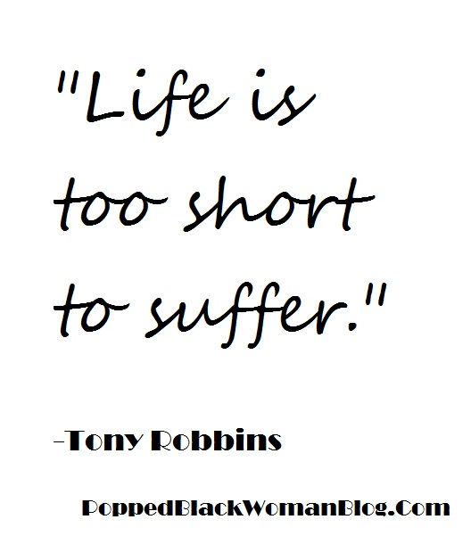 Life is too short to suffer quote